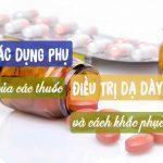 Những tác dụng phụ thuốc điều trị bệnh dạ dày và cách phòng tránh