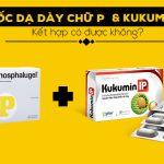 Thuốc dạ dày chữ P (Phosphalugel) kết hợp với Kukumin IP được không?