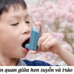 Mối liên quan giữa hen suyễn và trào ngược dạ dày thực quản