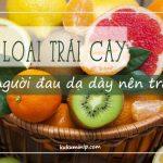 9 loại trái cây người đau dạ dày cần tránh