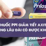 Thuốc PPI giảm tiết axit có thể tăng nguy cơ ung thư dạ dày