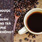 Trào ngược dạ dày và cà phê có liên quan không?