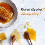 Đau dạ dày uống mật ong, nên hay không? Giải đáp từ chuyên gia tiêu hóa [2019]