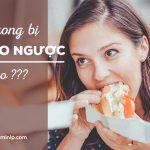 Tại sao ăn xong bị trào ngược và biện pháp khắc phục