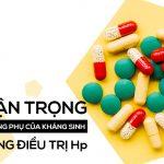 Thận trọng: tác dụng phụ của kháng sinh trị vi khuẩn Hp