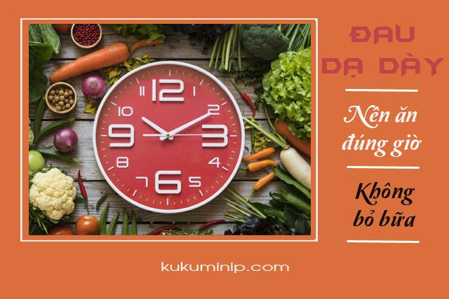 đau dạ dày cần ăn đúng giờ không bỏ bữa
